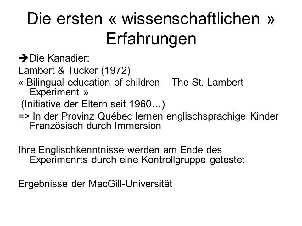 Die ersten « wissenschaftlichen » Erfahrungen Die Kanadier: Lambert & Tucker (1972) « Bilingual education of children – The St. Lambert Experiment » (