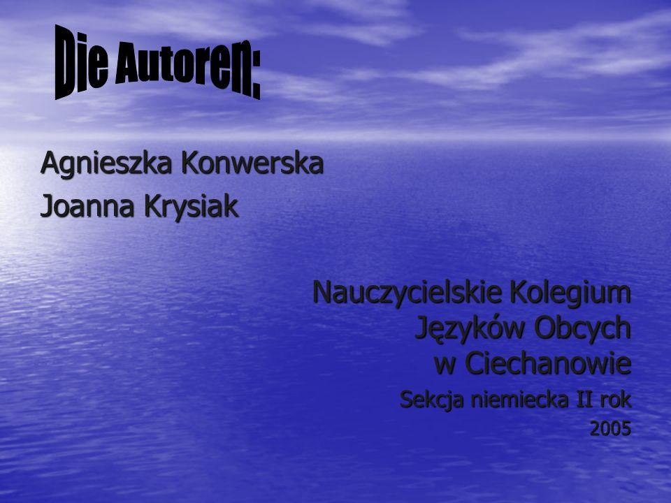 Agnieszka Konwerska Joanna Krysiak Nauczycielskie Kolegium Języków Obcych w Ciechanowie Sekcja niemiecka II rok 2005