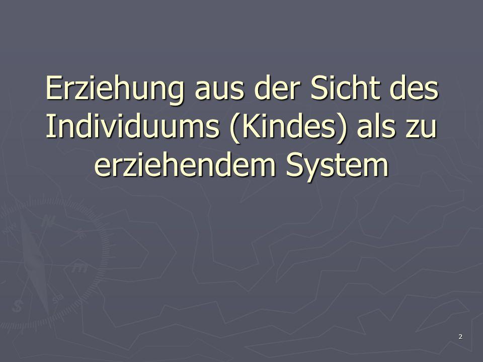 2 Erziehung aus der Sicht des Individuums (Kindes) als zu erziehendem System