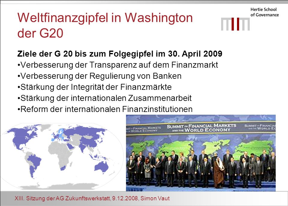 XIII. Sitzung der AG Zukunftswerkstatt, 9.12.2008, Simon Vaut Weltfinanzgipfel in Washington der G20 Ziele der G 20 bis zum Folgegipfel im 30. April 2