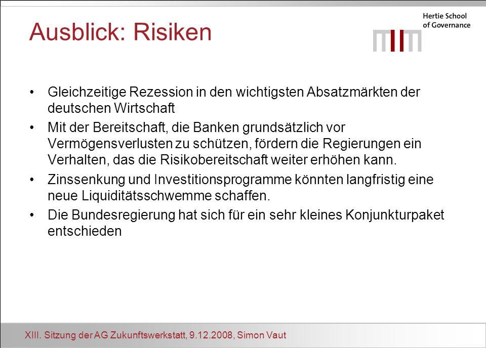 XIII. Sitzung der AG Zukunftswerkstatt, 9.12.2008, Simon Vaut Ausblick: Risiken Gleichzeitige Rezession in den wichtigsten Absatzmärkten der deutschen