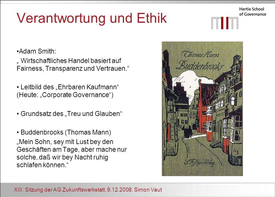 XIII. Sitzung der AG Zukunftswerkstatt, 9.12.2008, Simon Vaut Verantwortung und Ethik Adam Smith: Wirtschaftliches Handel basiert auf Fairness, Transp