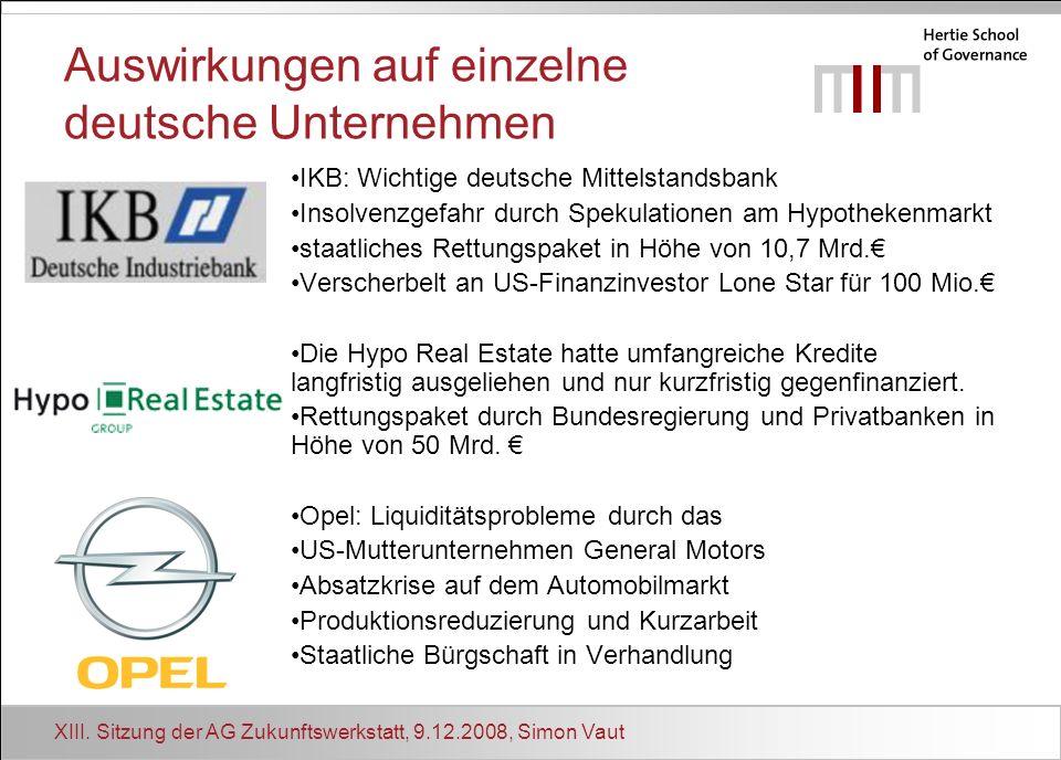 XIII. Sitzung der AG Zukunftswerkstatt, 9.12.2008, Simon Vaut Auswirkungen auf einzelne deutsche Unternehmen IKB: Wichtige deutsche Mittelstandsbank I