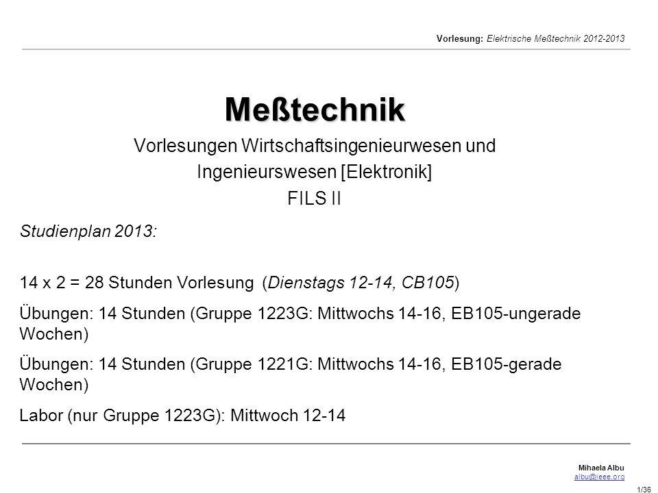 Mihaela Albu albu@ieee.org Vorlesung: Elektrische Meßtechnik 2012-2013 1/36 Meßtechnik Meßtechnik Vorlesungen Wirtschaftsingenieurwesen und Ingenieurs