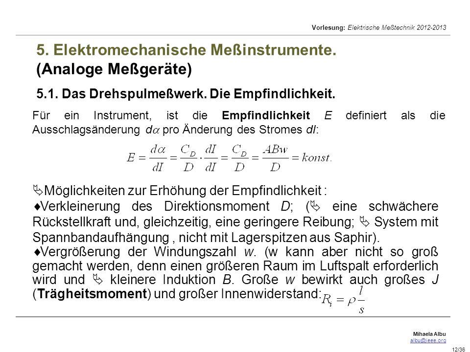 Mihaela Albu albu@ieee.org Vorlesung: Elektrische Meßtechnik 2012-2013 12/36 5. Elektromechanische Meßinstrumente. (Analoge Meßgeräte) 5.1. Das Drehsp