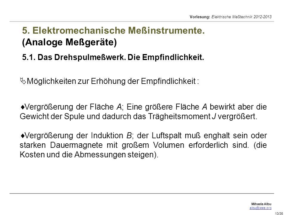 Mihaela Albu albu@ieee.org Vorlesung: Elektrische Meßtechnik 2012-2013 13/36 5. Elektromechanische Meßinstrumente. (Analoge Meßgeräte) 5.1. Das Drehsp