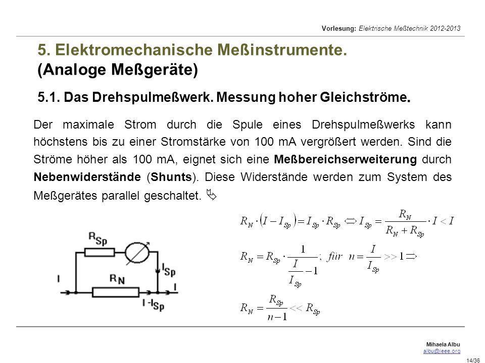 Mihaela Albu albu@ieee.org Vorlesung: Elektrische Meßtechnik 2012-2013 14/36 5. Elektromechanische Meßinstrumente. (Analoge Meßgeräte) 5.1. Das Drehsp