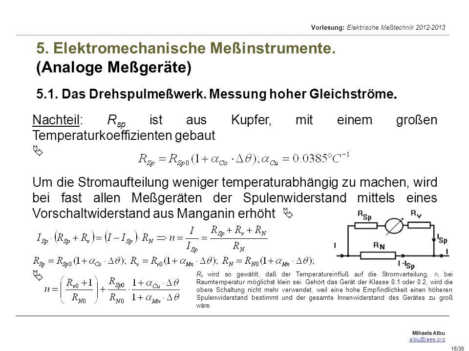 Mihaela Albu albu@ieee.org Vorlesung: Elektrische Meßtechnik 2012-2013 15/36 5. Elektromechanische Meßinstrumente. (Analoge Meßgeräte) 5.1. Das Drehsp