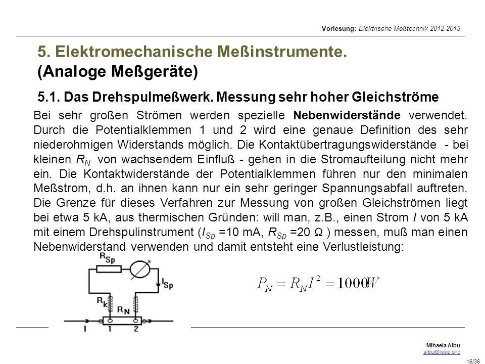 Mihaela Albu albu@ieee.org Vorlesung: Elektrische Meßtechnik 2012-2013 16/36 5. Elektromechanische Meßinstrumente. (Analoge Meßgeräte) 5.1. Das Drehsp
