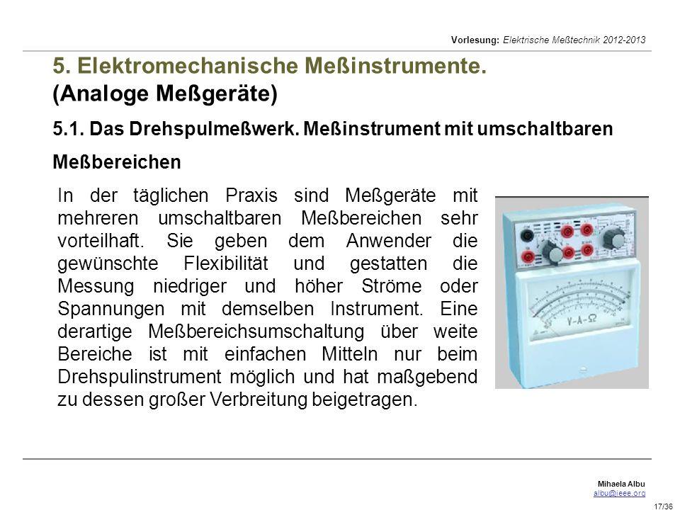 Mihaela Albu albu@ieee.org Vorlesung: Elektrische Meßtechnik 2012-2013 17/36 5. Elektromechanische Meßinstrumente. (Analoge Meßgeräte) 5.1. Das Drehsp