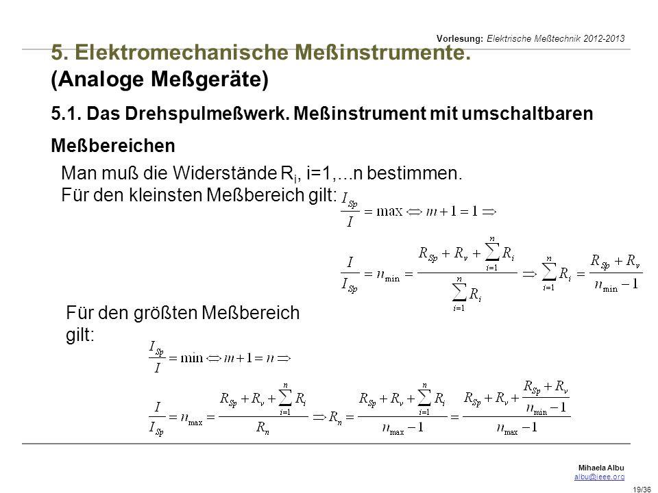 Mihaela Albu albu@ieee.org Vorlesung: Elektrische Meßtechnik 2012-2013 19/36 5. Elektromechanische Meßinstrumente. (Analoge Meßgeräte) 5.1. Das Drehsp