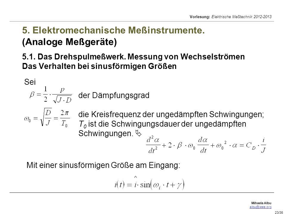 Mihaela Albu albu@ieee.org Vorlesung: Elektrische Meßtechnik 2012-2013 23/36 5. Elektromechanische Meßinstrumente. (Analoge Meßgeräte) 5.1. Das Drehsp