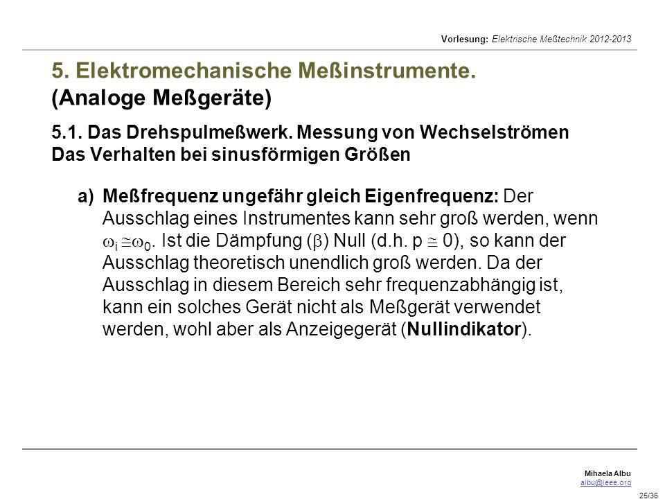 Mihaela Albu albu@ieee.org Vorlesung: Elektrische Meßtechnik 2012-2013 25/36 5. Elektromechanische Meßinstrumente. (Analoge Meßgeräte) 5.1. Das Drehsp