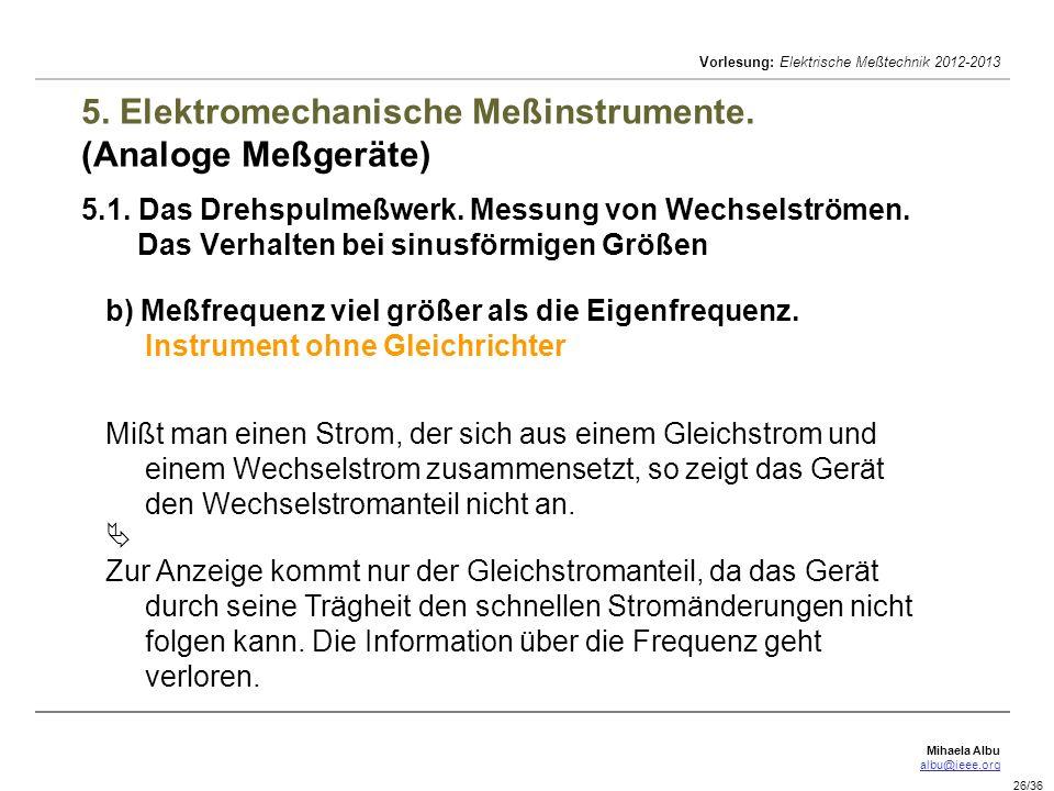 Mihaela Albu albu@ieee.org Vorlesung: Elektrische Meßtechnik 2012-2013 26/36 5. Elektromechanische Meßinstrumente. (Analoge Meßgeräte) 5.1. Das Drehsp