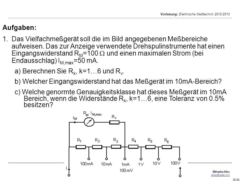 Mihaela Albu albu@ieee.org Vorlesung: Elektrische Meßtechnik 2012-2013 36/36 Aufgaben: 1.Das Vielfachmeßgerät soll die im Bild angegebenen Meßbereiche