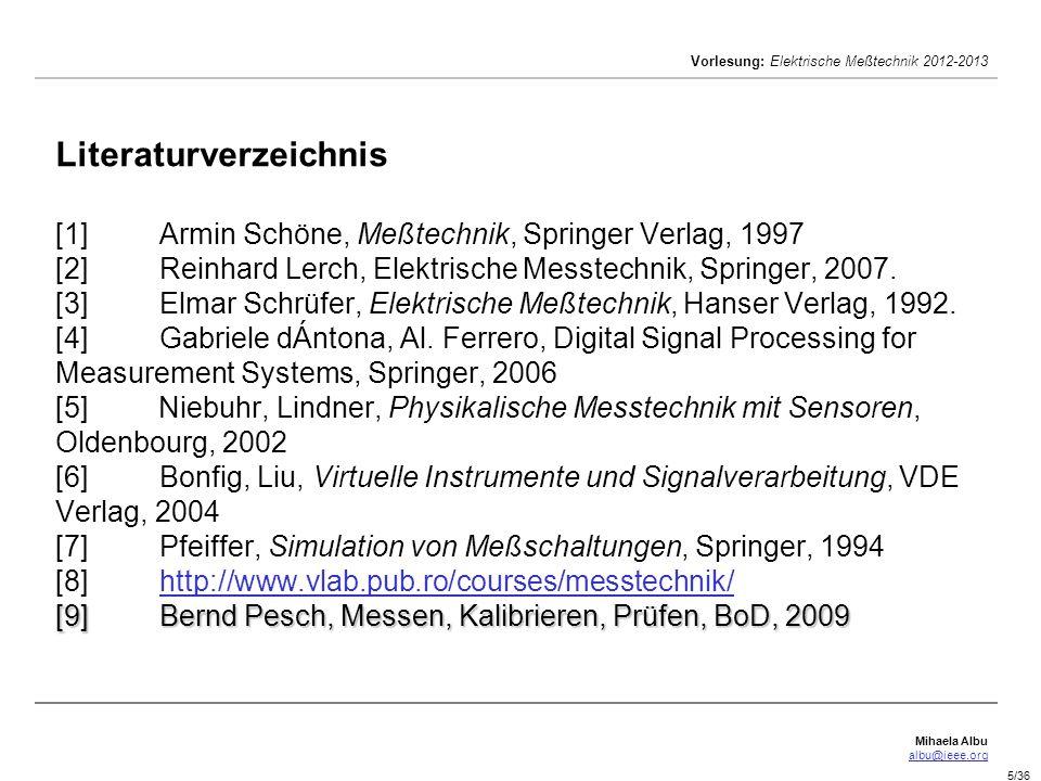 Mihaela Albu albu@ieee.org Vorlesung: Elektrische Meßtechnik 2012-2013 6/36 Schätzung der Studentenkentnisse und Aktivität: Prüfung Juni 2013: 50% Test (beim Kurs): 10% Hausaufgaben : 20% Übungsstundearbeit: 30% Kommunikation: http://www.vlab.pub.ro/courses/messtechnik/ valentin.boicea@upb.ro Sprechstunden: EB129, Dienstags:16-18