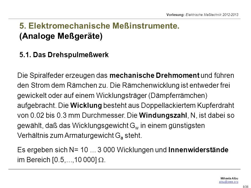 Mihaela Albu albu@ieee.org Vorlesung: Elektrische Meßtechnik 2012-2013 8/36 5. Elektromechanische Meßinstrumente. (Analoge Meßgeräte) 5.1. Das Drehspu
