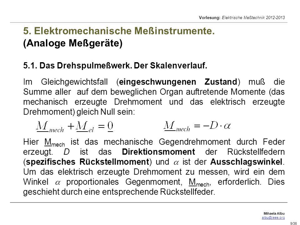 Mihaela Albu albu@ieee.org Vorlesung: Elektrische Meßtechnik 2012-2013 9/36 5. Elektromechanische Meßinstrumente. (Analoge Meßgeräte) 5.1. Das Drehspu