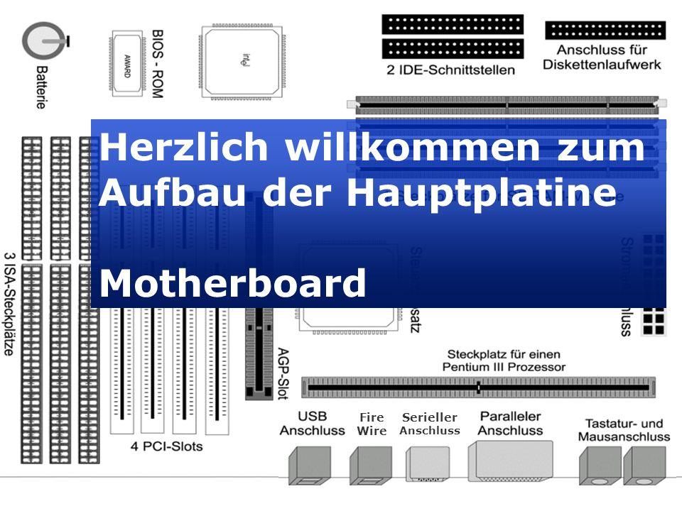 Fire Wire Serieller Anschluss Herzlich willkommen zum Aufbau der Hauptplatine Motherboard