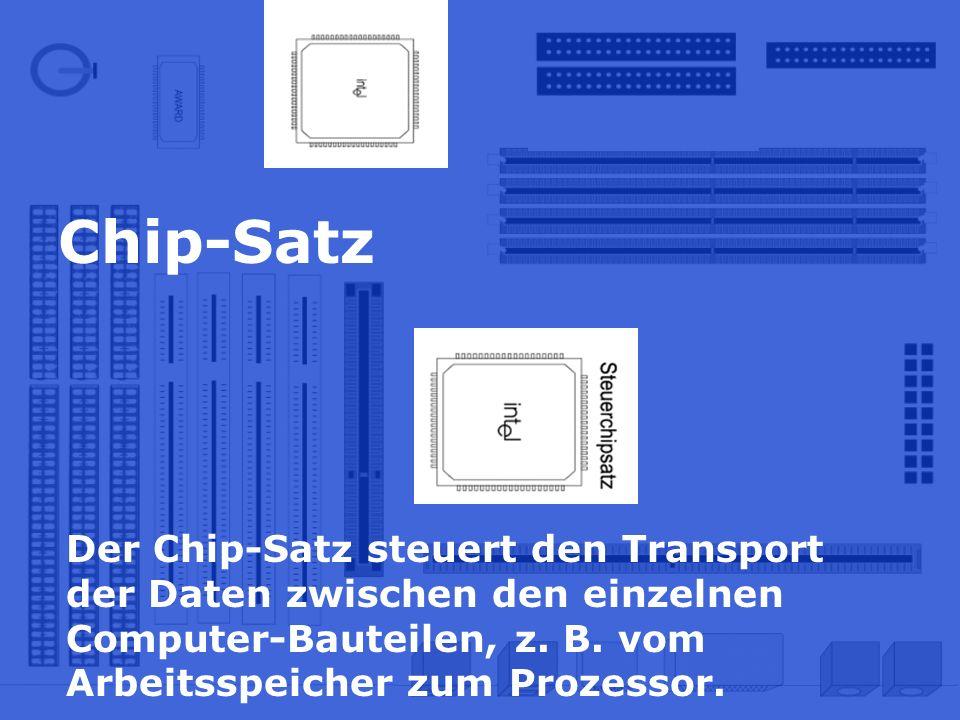 Chip-Satz Der Chip-Satz steuert den Transport der Daten zwischen den einzelnen Computer-Bauteilen, z. B. vom Arbeitsspeicher zum Prozessor.