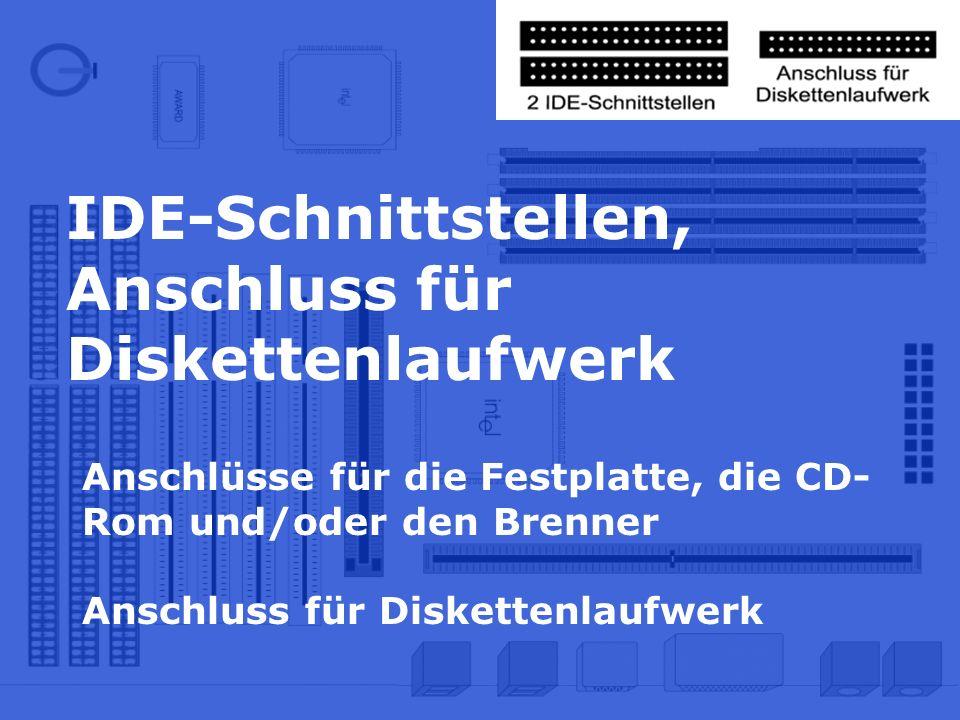 IDE-Schnittstellen, Anschluss für Diskettenlaufwerk Anschlüsse für die Festplatte, die CD- Rom und/oder den Brenner Anschluss für Diskettenlaufwerk