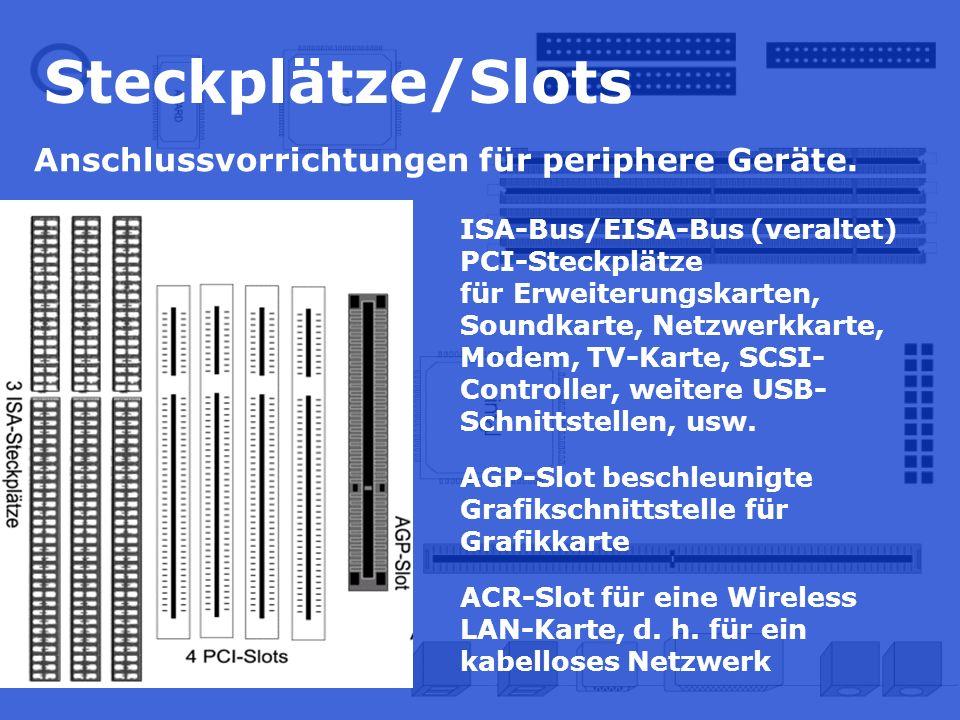 Steckplätze/Slots Anschlussvorrichtungen für periphere Geräte. ISA-Bus/EISA-Bus (veraltet) PCI-Steckplätze für Erweiterungskarten, Soundkarte, Netzwer