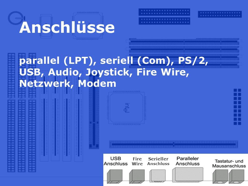 Anschlüsse parallel (LPT), seriell (Com), PS/2, USB, Audio, Joystick, Fire Wire, Netzwerk, Modem Fire Wire Serieller Anschluss
