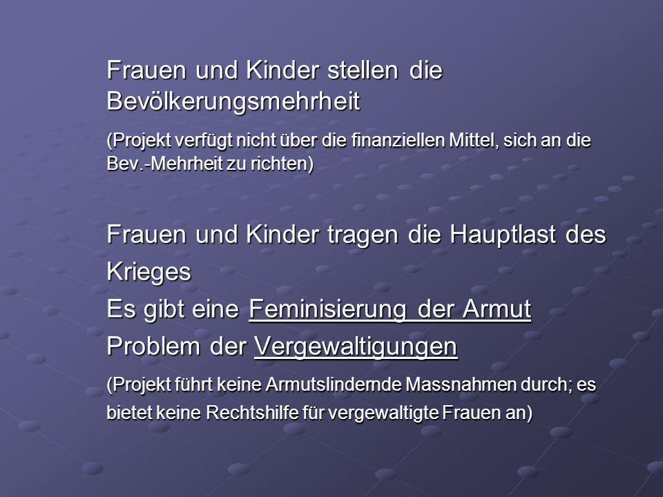 Frauen und Kinder stellen die Bevölkerungsmehrheit (Projekt verfügt nicht über die finanziellen Mittel, sich an die Bev.-Mehrheit zu richten) Frauen u