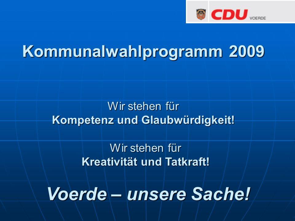 Kommunalwahlprogramm 2009 Wir stehen für Kompetenz und Glaubwürdigkeit! Wir stehen für Kreativität und Tatkraft! Voerde – unsere Sache!