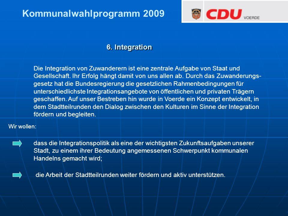 6. Integration Wir wollen: Die Integration von Zuwanderern ist eine zentrale Aufgabe von Staat und Gesellschaft. Ihr Erfolg hängt damit von uns allen