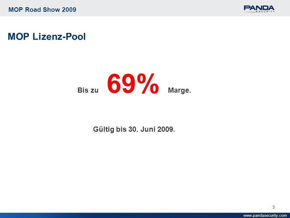 3 MOP Road Show 2009 MOP Lizenz-Pool www.pandasecurity.com Bis zu 69% Marge.