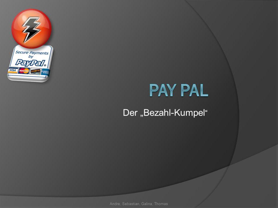 Andre, Sebastian, Galina, Thomas Wie Pay Pal entstand Pay Pal ist ein aus 2 Firmen entstandenes Unternehmen Es beschäftigt sich mit Internetzahlung Die Fusionsfirmen: X.com und Confinity
