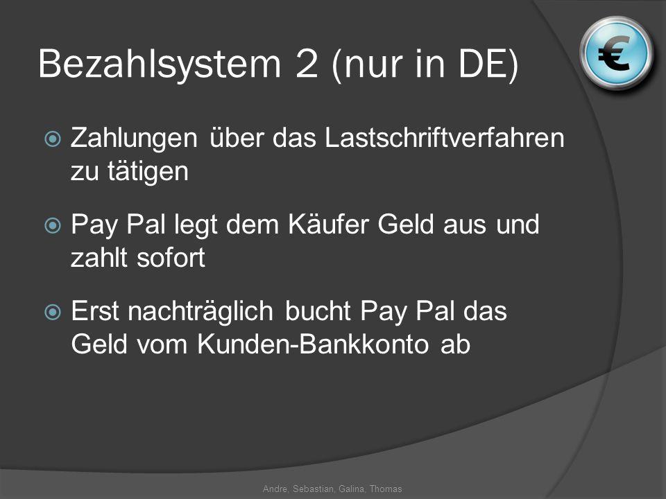 Andre, Sebastian, Galina, Thomas Bezahlsystem 2 (nur in DE) Zahlungen über das Lastschriftverfahren zu tätigen Pay Pal legt dem Käufer Geld aus und zahlt sofort Erst nachträglich bucht Pay Pal das Geld vom Kunden-Bankkonto ab