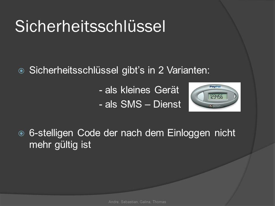Andre, Sebastian, Galina, Thomas Sicherheitsschlüssel Sicherheitsschlüssel gibts in 2 Varianten: - als kleines Gerät - als SMS – Dienst 6-stelligen Code der nach dem Einloggen nicht mehr gültig ist