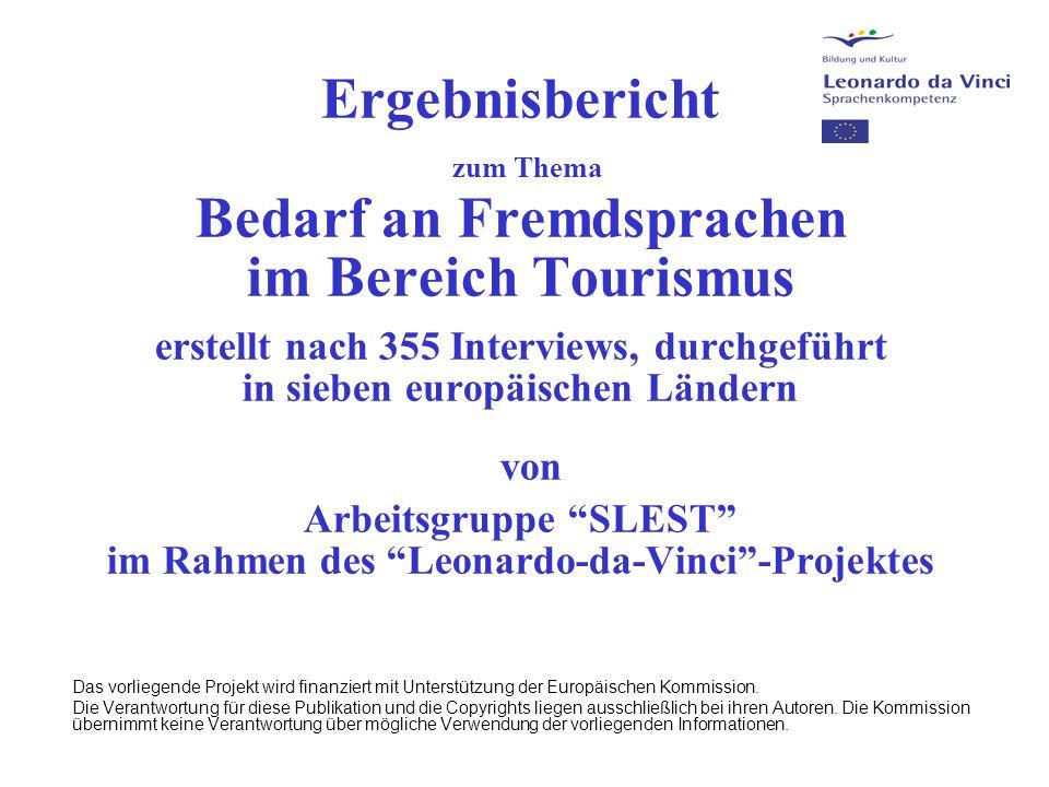 Ergebnisbericht zum Thema Bedarf an Fremdsprachen im Bereich Tourismus erstellt nach 355 Interviews, durchgeführt in sieben europäischen Ländern von Arbeitsgruppe SLEST im Rahmen des Leonardo-da-Vinci-Projektes Das vorliegende Projekt wird finanziert mit Unterstützung der Europäischen Kommission.