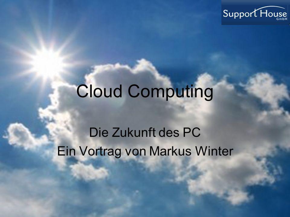 Cloud Computing Die Zukunft des PC Ein Vortrag von Markus Winter