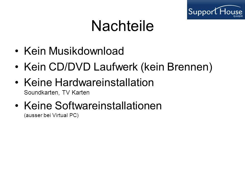 Nachteile Kein Musikdownload Kein CD/DVD Laufwerk (kein Brennen) Keine Hardwareinstallation Soundkarten, TV Karten Keine Softwareinstallationen (ausse
