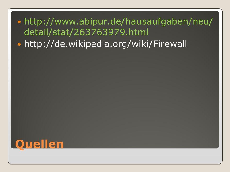 Quellen http://www.abipur.de/hausaufgaben/neu/ detail/stat/263763979.html http://de.wikipedia.org/wiki/Firewall