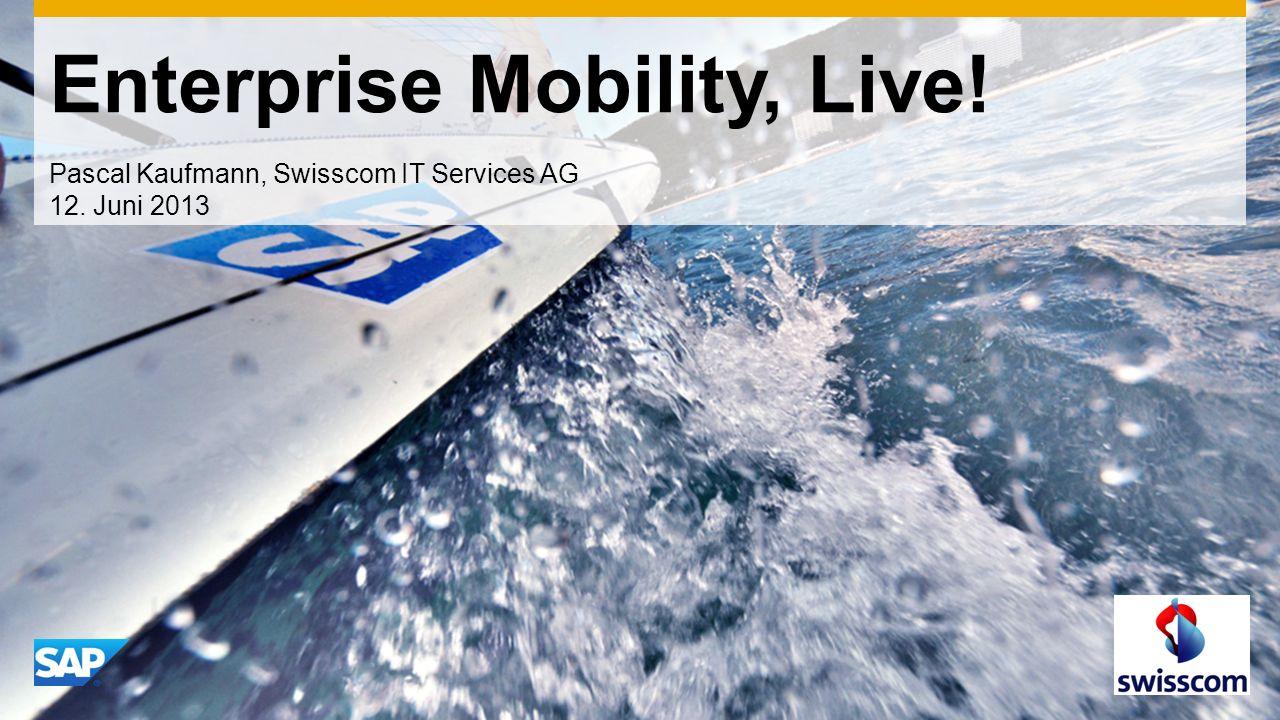 Enterprise Mobility, Live! Pascal Kaufmann, Swisscom IT Services AG 12. Juni 2013