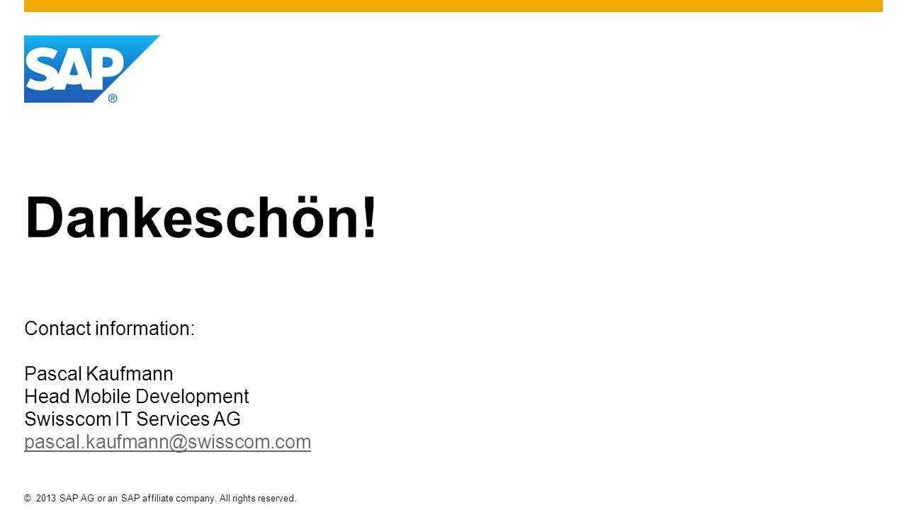 ©2013 SAP AG or an SAP affiliate company. All rights reserved. Dankeschön! Contact information: Pascal Kaufmann Head Mobile Development Swisscom IT Se