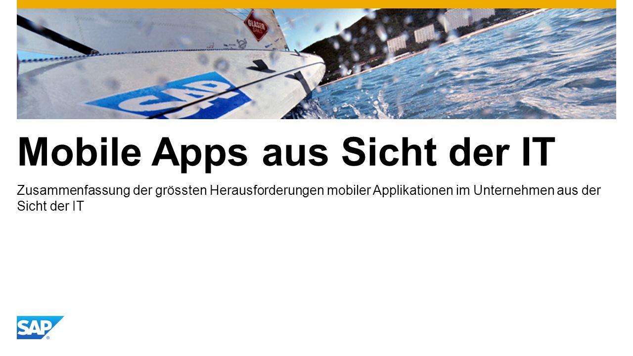 Mobile Apps aus Sicht der IT Zusammenfassung der grössten Herausforderungen mobiler Applikationen im Unternehmen aus der Sicht der IT