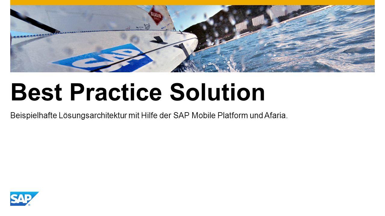 Best Practice Solution Beispielhafte Lösungsarchitektur mit Hilfe der SAP Mobile Platform und Afaria.