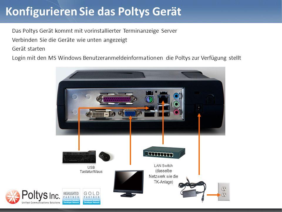 Konfigurieren Sie das Poltys Gerät Das Poltys Gerät kommt mit vorinstallierter Terminanzeige Server Verbinden Sie die Geräte wie unten angezeigt Gerät