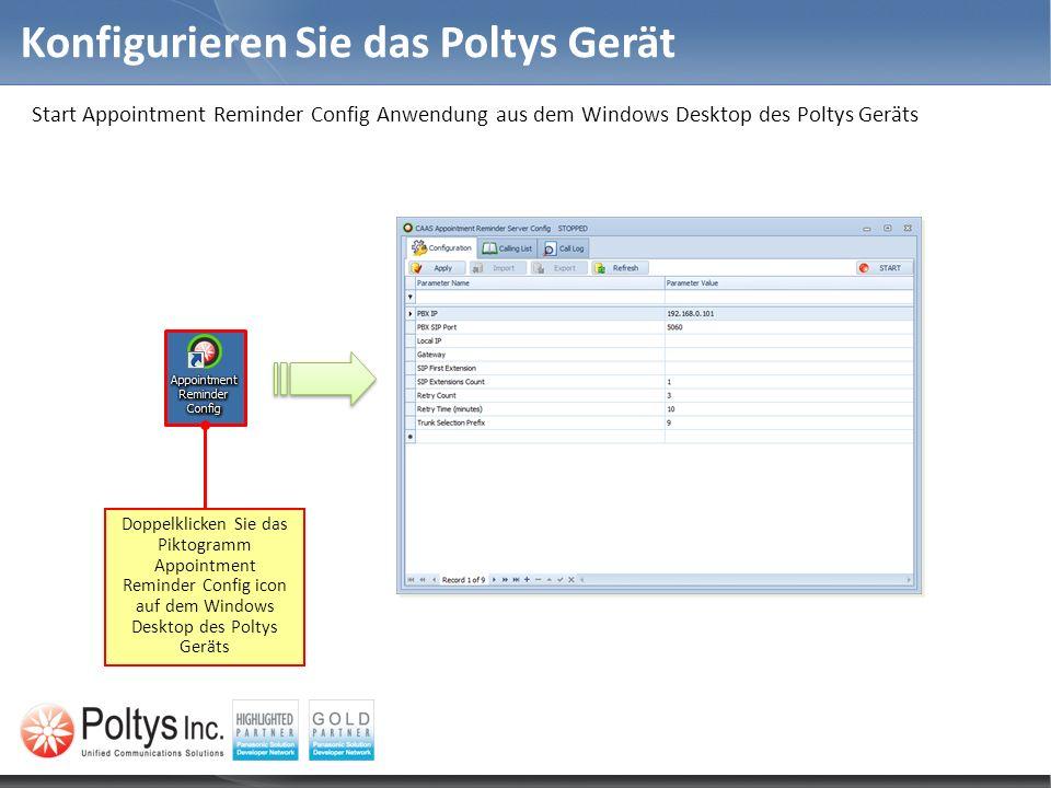 Konfigurieren Sie das Poltys Gerät Start Appointment Reminder Config Anwendung aus dem Windows Desktop des Poltys Geräts Doppelklicken Sie das Piktogr