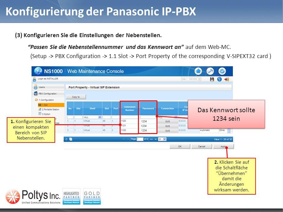 Konfigurierung der Panasonic IP-PBX 1. Konfigurieren Sie einen kompakten Bereich von SIP Nebenstellen. (3) Konfigurieren Sie die Einstellungen der Neb