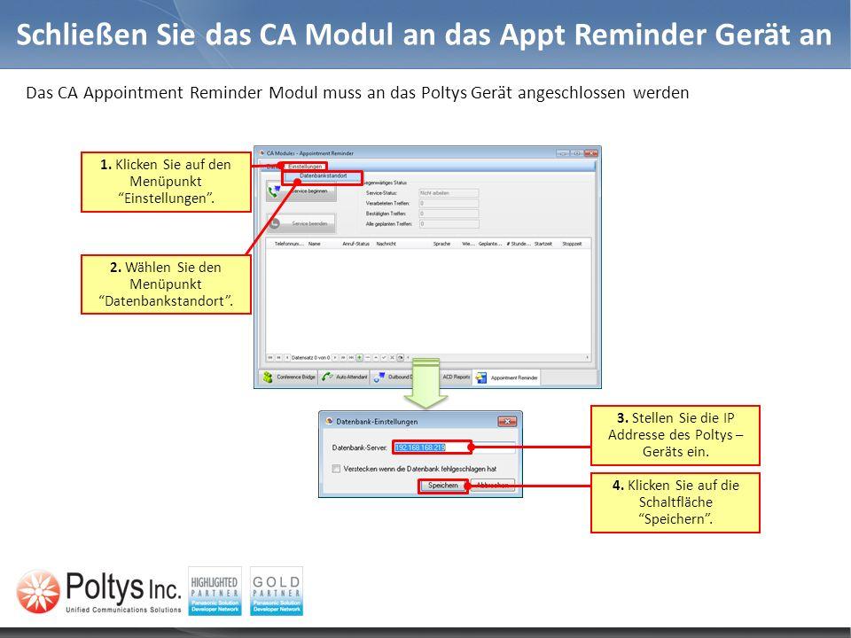 Schließen Sie das CA Modul an das Appt Reminder Gerät an Das CA Appointment Reminder Modul muss an das Poltys Gerät angeschlossen werden 2. Wählen Sie