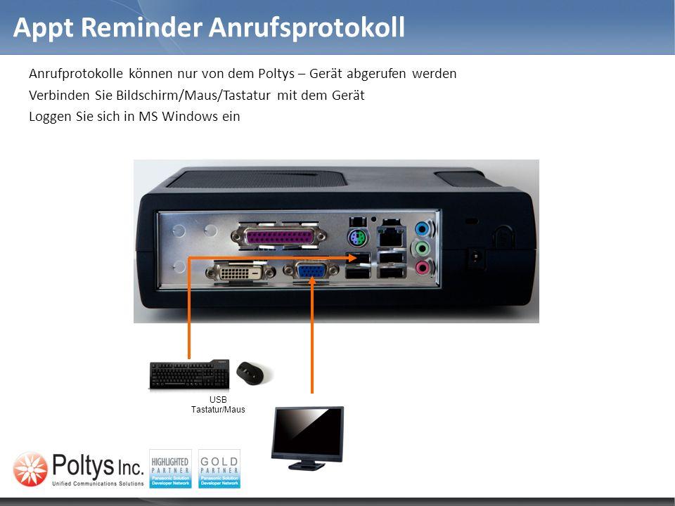 Appt Reminder Anrufsprotokoll Anrufprotokolle können nur von dem Poltys – Gerät abgerufen werden Verbinden Sie Bildschirm/Maus/Tastatur mit dem Gerät