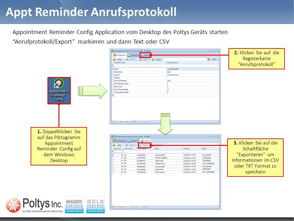 Appt Reminder Anrufsprotokoll 1. Doppelklicken Sie auf das Piktogramm Appointment Reminder Config auf dem Windows Desktop 2. Klicken Sie auf die Regis