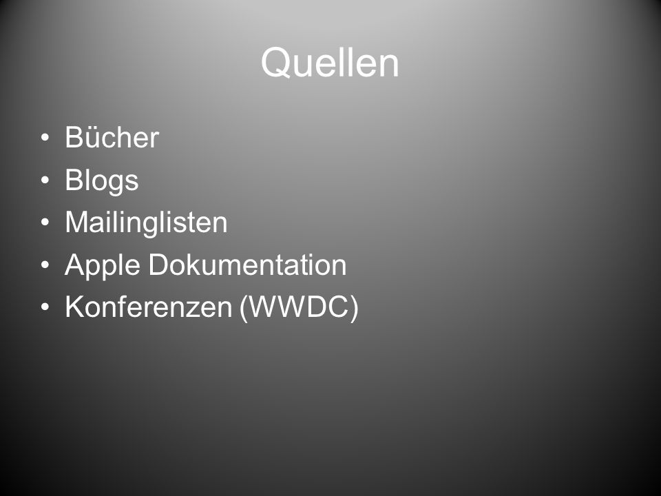 Quellen Bücher Blogs Mailinglisten Apple Dokumentation Konferenzen (WWDC)
