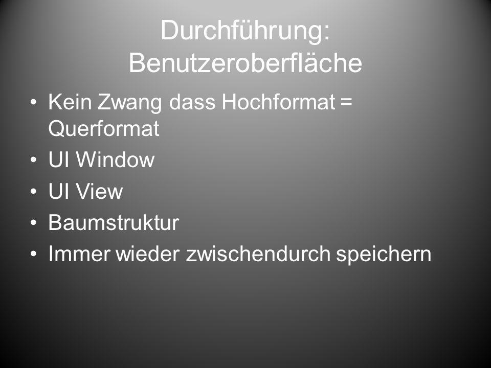 Durchführung: Benutzeroberfläche Kein Zwang dass Hochformat = Querformat UI Window UI View Baumstruktur Immer wieder zwischendurch speichern